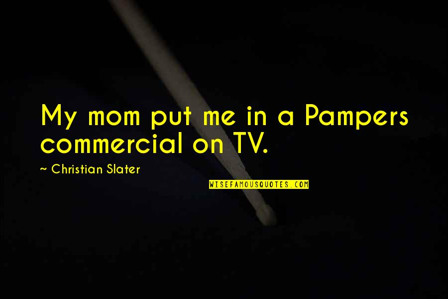 Rishikajain Good Morning Quotes By Christian Slater: My mom put me in a Pampers commercial