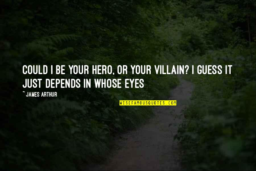 Rishikajain Good Morning Quotes By James Arthur: Could I be your hero, or your villain?