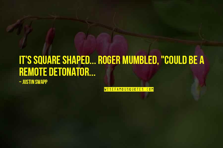 "Rishikajain Good Morning Quotes By Justin Swapp: It's square shaped... Roger mumbled, ""Could be a"