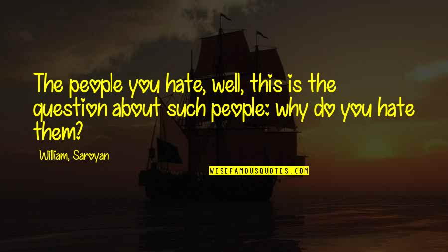 Rishikajain Good Morning Quotes By William, Saroyan: The people you hate, well, this is the