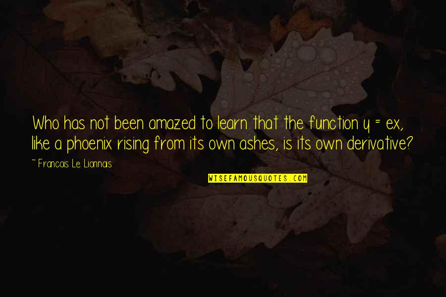 Rising From The Ashes Phoenix Quotes By Francois Le Lionnais: Who has not been amazed to learn that