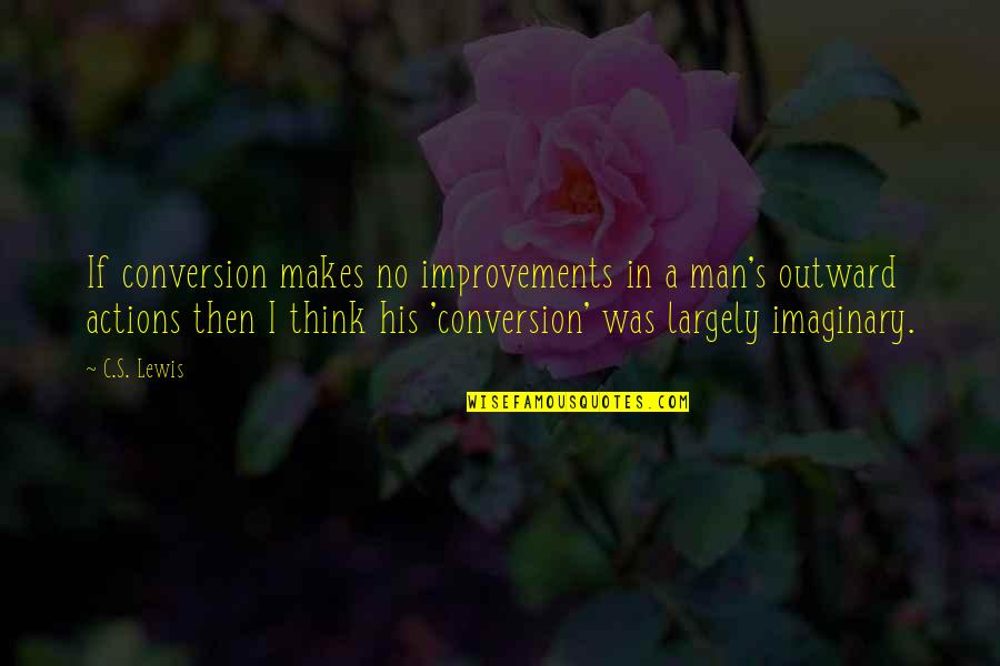 Rising From The Dark Quotes By C.S. Lewis: If conversion makes no improvements in a man's