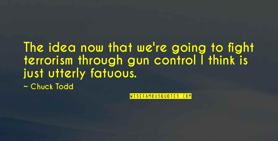Rising From The Dark Quotes By Chuck Todd: The idea now that we're going to fight