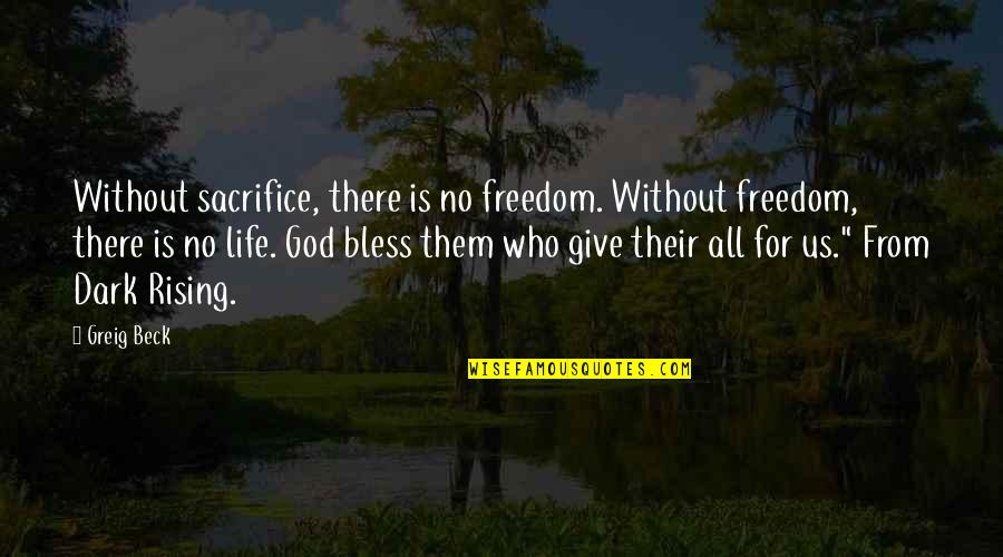 Rising From The Dark Quotes By Greig Beck: Without sacrifice, there is no freedom. Without freedom,