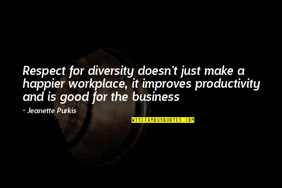 Rising From The Dark Quotes By Jeanette Purkis: Respect for diversity doesn't just make a happier
