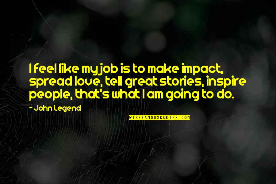 Rising From The Dark Quotes By John Legend: I feel like my job is to make