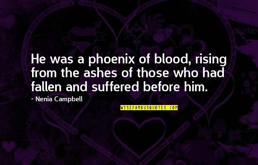 Rising From The Dark Quotes By Nenia Campbell: He was a phoenix of blood, rising from