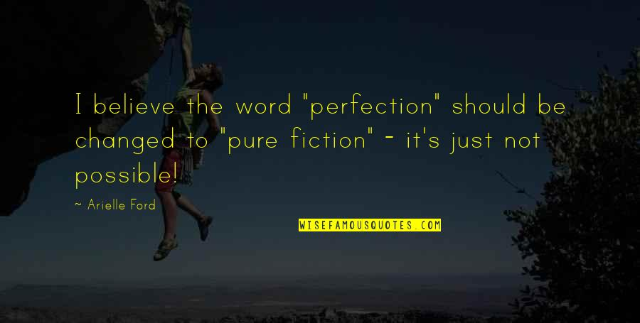 """Risk Factors Quotes By Arielle Ford: I believe the word """"perfection"""" should be changed"""