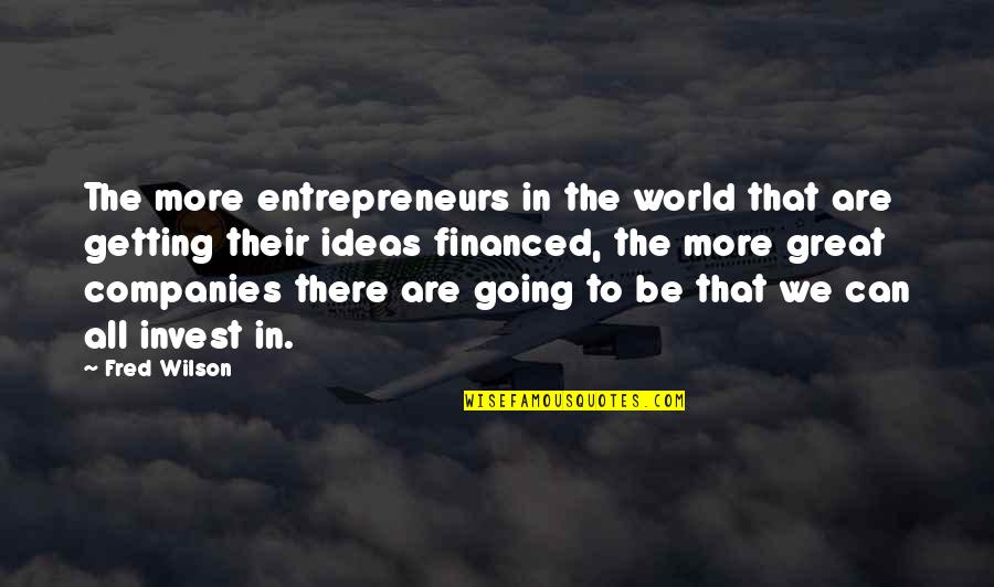 Risk Factors Quotes By Fred Wilson: The more entrepreneurs in the world that are