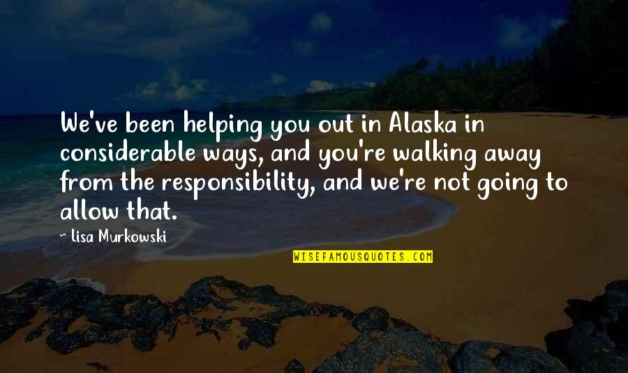 Risk Factors Quotes By Lisa Murkowski: We've been helping you out in Alaska in