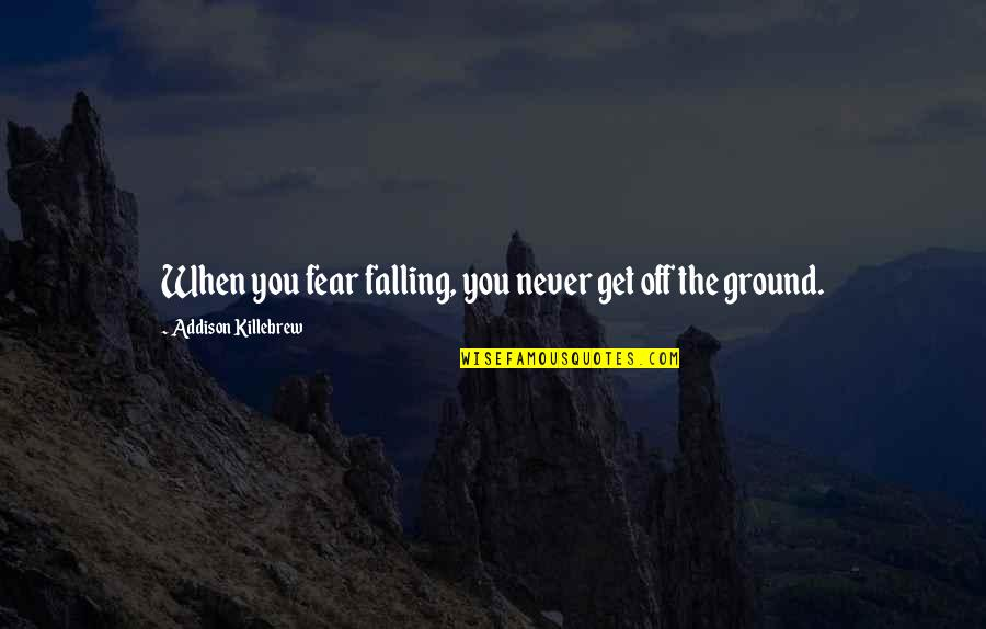 Risk Fear Quotes By Addison Killebrew: When you fear falling, you never get off