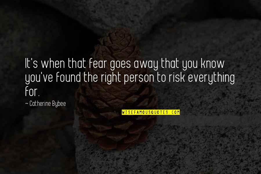 Risk Fear Quotes By Catherine Bybee: It's when that fear goes away that you