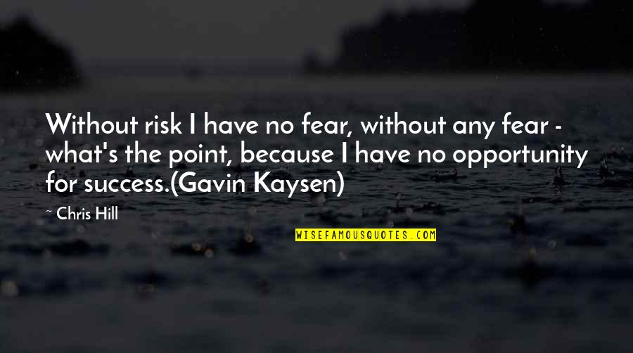 Risk Fear Quotes By Chris Hill: Without risk I have no fear, without any