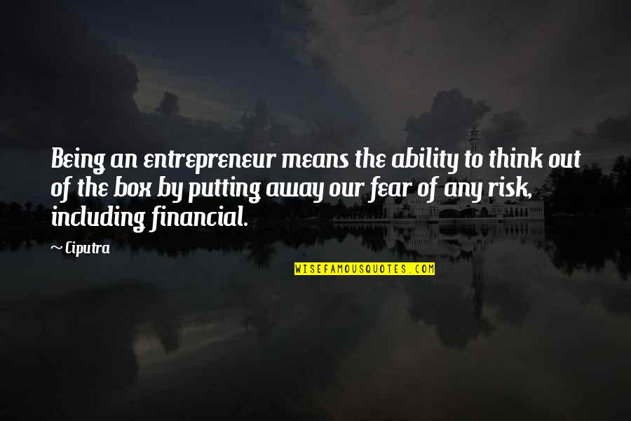 Risk Fear Quotes By Ciputra: Being an entrepreneur means the ability to think