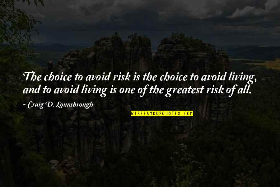 Risk Fear Quotes By Craig D. Lounsbrough: The choice to avoid risk is the choice