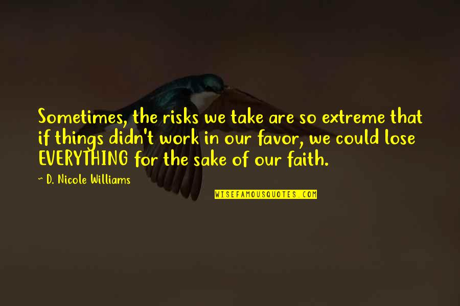 Risk Fear Quotes By D. Nicole Williams: Sometimes, the risks we take are so extreme