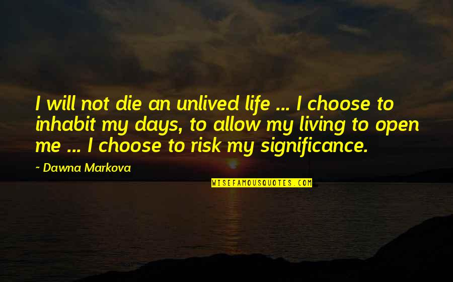 Risk Fear Quotes By Dawna Markova: I will not die an unlived life ...