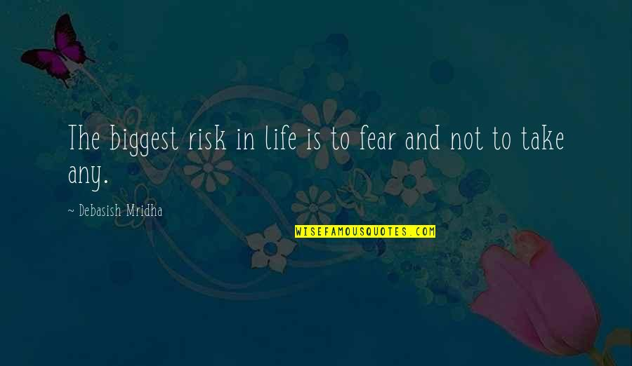 Risk Fear Quotes By Debasish Mridha: The biggest risk in life is to fear