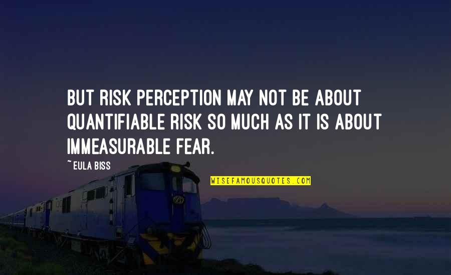 Risk Fear Quotes By Eula Biss: But risk perception may not be about quantifiable