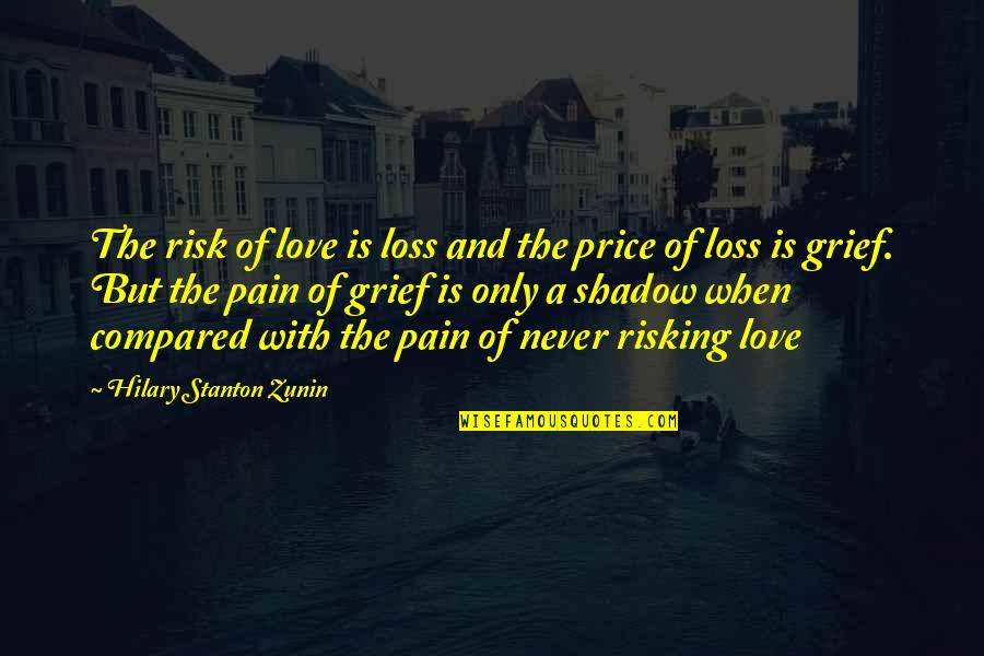 Risk Fear Quotes By Hilary Stanton Zunin: The risk of love is loss and the