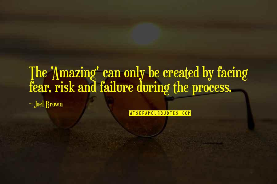 Risk Fear Quotes By Joel Brown: The 'Amazing' can only be created by facing