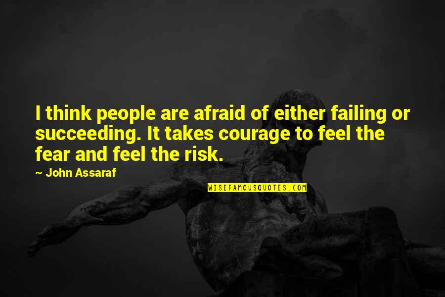 Risk Fear Quotes By John Assaraf: I think people are afraid of either failing