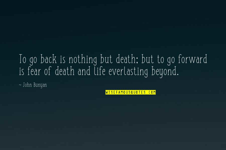 Risk Fear Quotes By John Bunyan: To go back is nothing but death; but