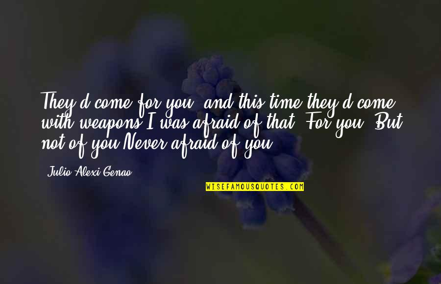 Risk Fear Quotes By Julio Alexi Genao: They'd come for you, and this time they'd