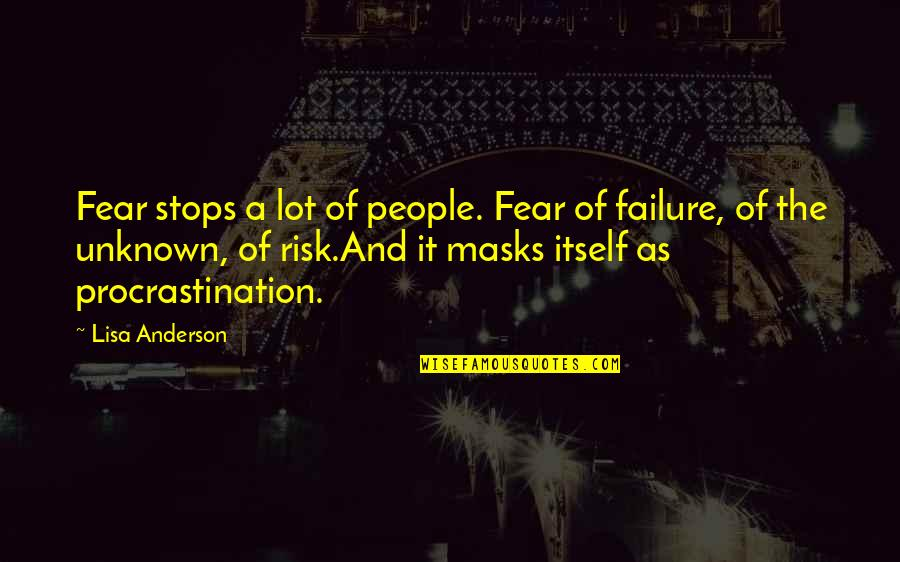 Risk Fear Quotes By Lisa Anderson: Fear stops a lot of people. Fear of