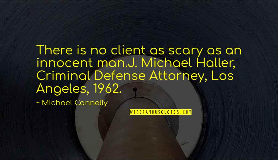 Risk Fear Quotes By Michael Connelly: There is no client as scary as an