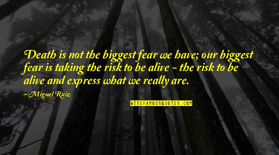 Risk Fear Quotes By Miguel Ruiz: Death is not the biggest fear we have;