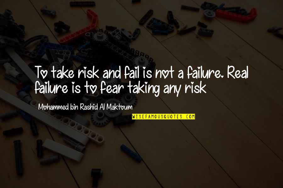 Risk Fear Quotes By Mohammed Bin Rashid Al Maktoum: To take risk and fail is not a