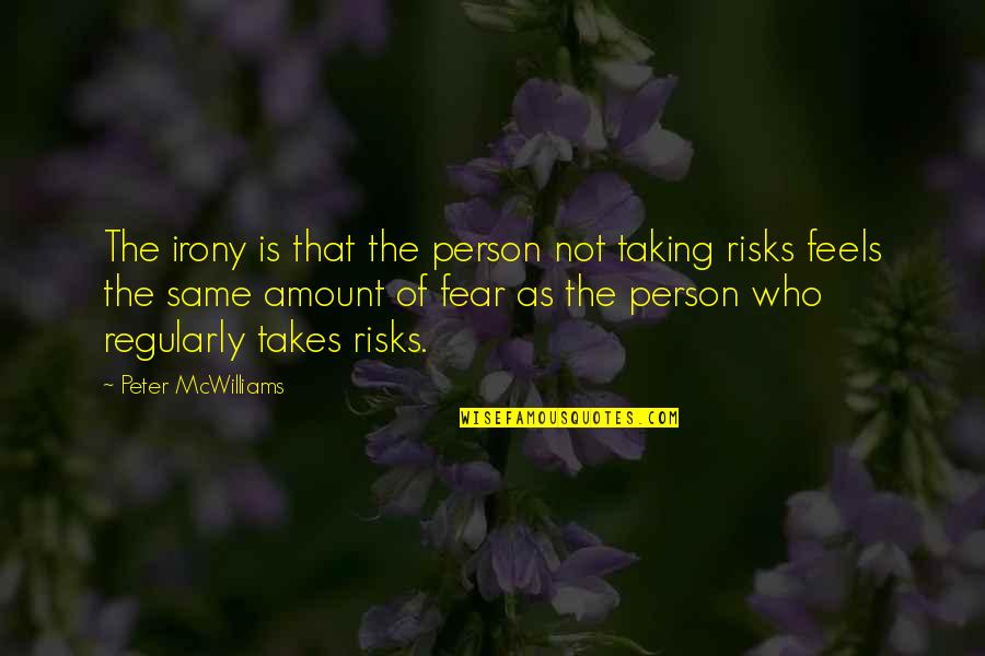 Risk Fear Quotes By Peter McWilliams: The irony is that the person not taking