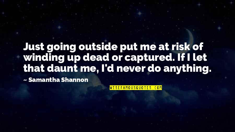Risk Fear Quotes By Samantha Shannon: Just going outside put me at risk of