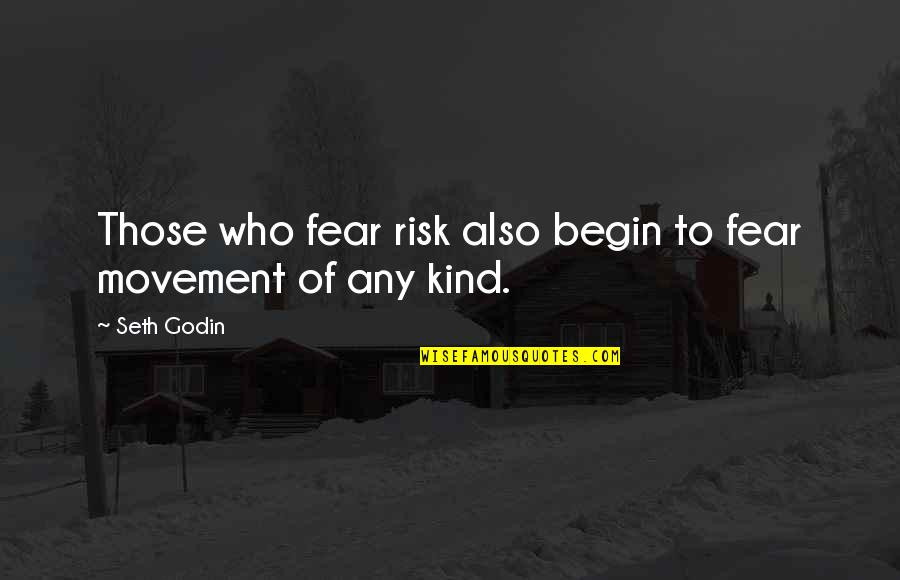 Risk Fear Quotes By Seth Godin: Those who fear risk also begin to fear