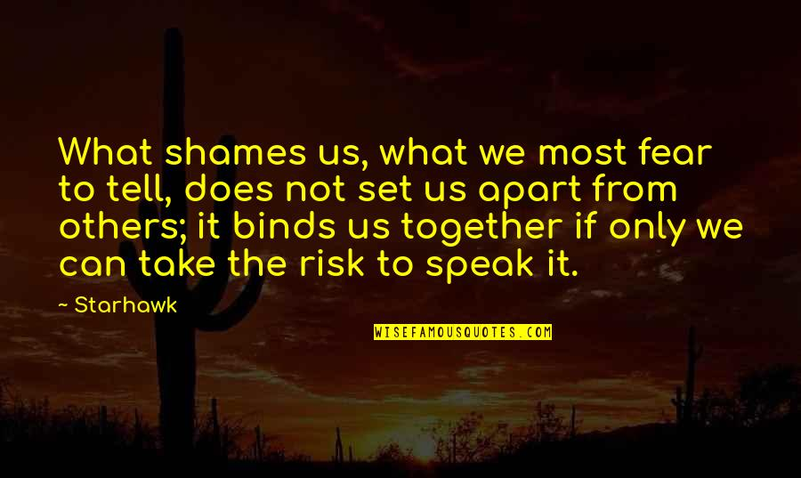 Risk Fear Quotes By Starhawk: What shames us, what we most fear to