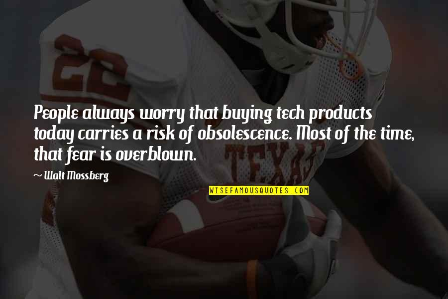Risk Fear Quotes By Walt Mossberg: People always worry that buying tech products today