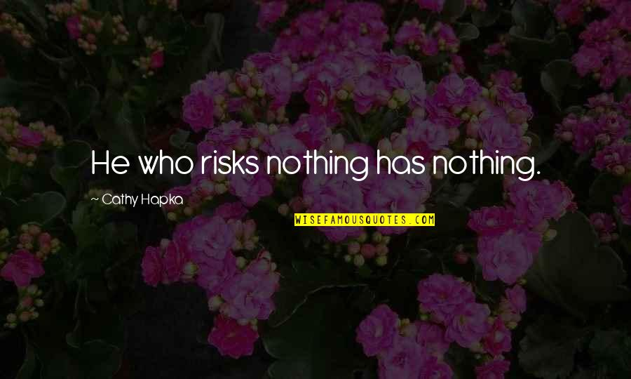 Risks Quotes And Quotes By Cathy Hapka: He who risks nothing has nothing.