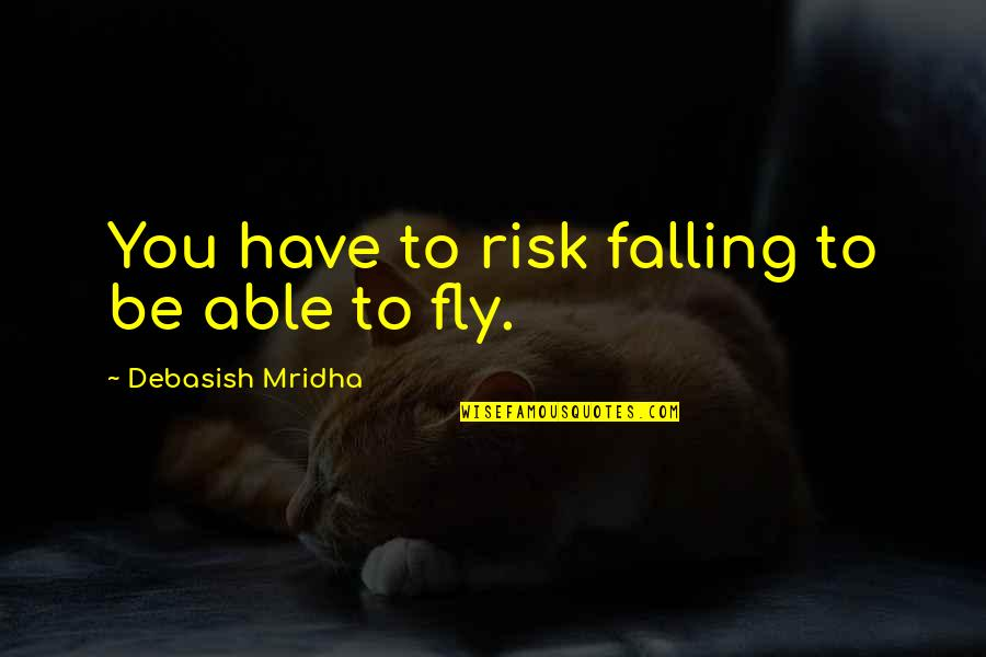 Risks Quotes And Quotes By Debasish Mridha: You have to risk falling to be able