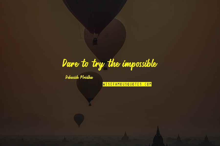 Risks Quotes And Quotes By Debasish Mridha: Dare to try the impossible.