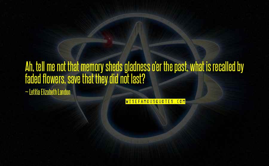 Risks Quotes And Quotes By Letitia Elizabeth Landon: Ah, tell me not that memory sheds gladness