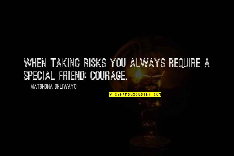 Risks Quotes And Quotes By Matshona Dhliwayo: When taking risks you always require a special