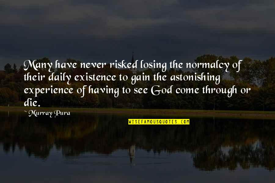 Risks Quotes And Quotes By Murray Pura: Many have never risked losing the normalcy of