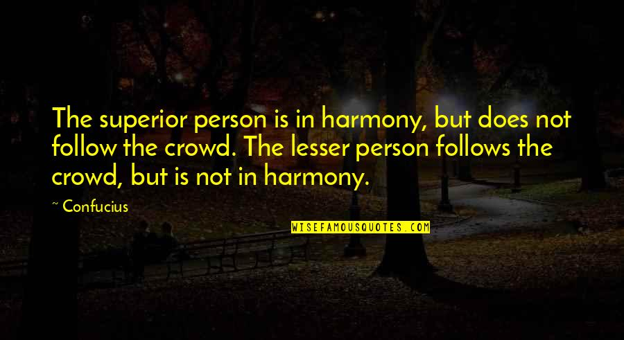 Rita Colwell Quotes By Confucius: The superior person is in harmony, but does