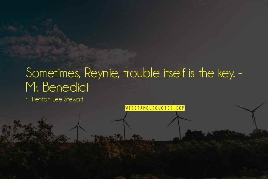 Rita Colwell Quotes By Trenton Lee Stewart: Sometimes, Reynie, trouble itself is the key. -