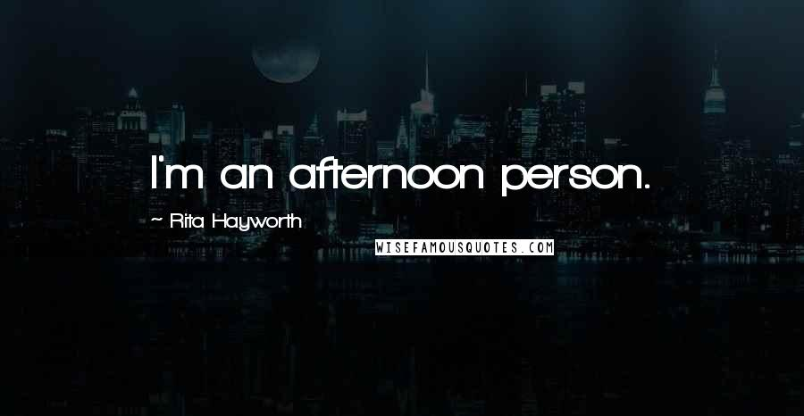 Rita Hayworth quotes: I'm an afternoon person.