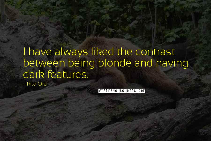 Rita Ora quotes: I have always liked the contrast between being blonde and having dark features.