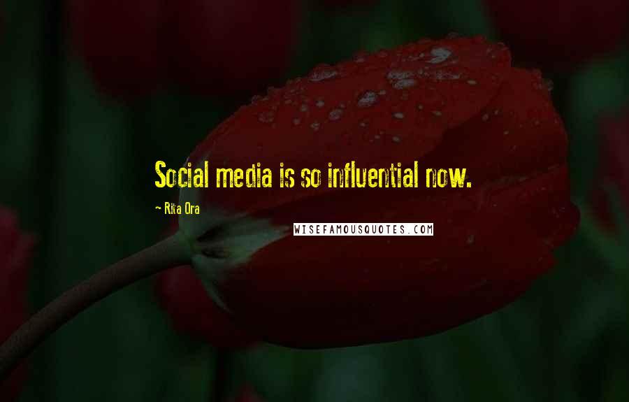 Rita Ora quotes: Social media is so influential now.