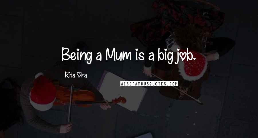 Rita Ora quotes: Being a Mum is a big job.