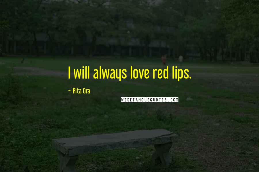 Rita Ora quotes: I will always love red lips.